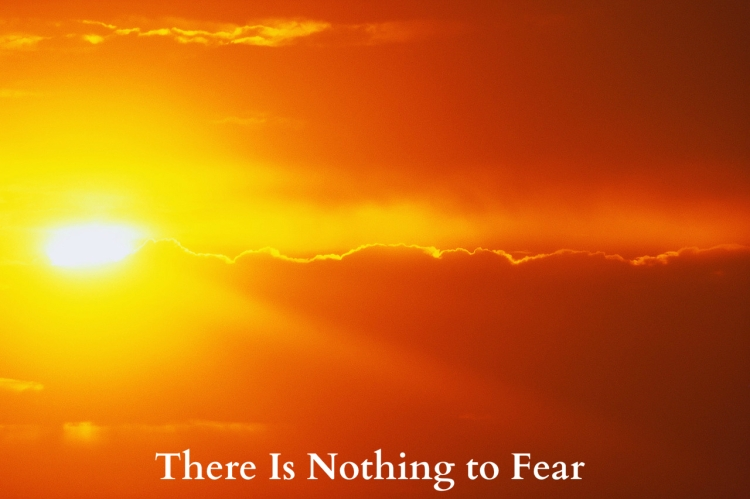 there is nothing to fear